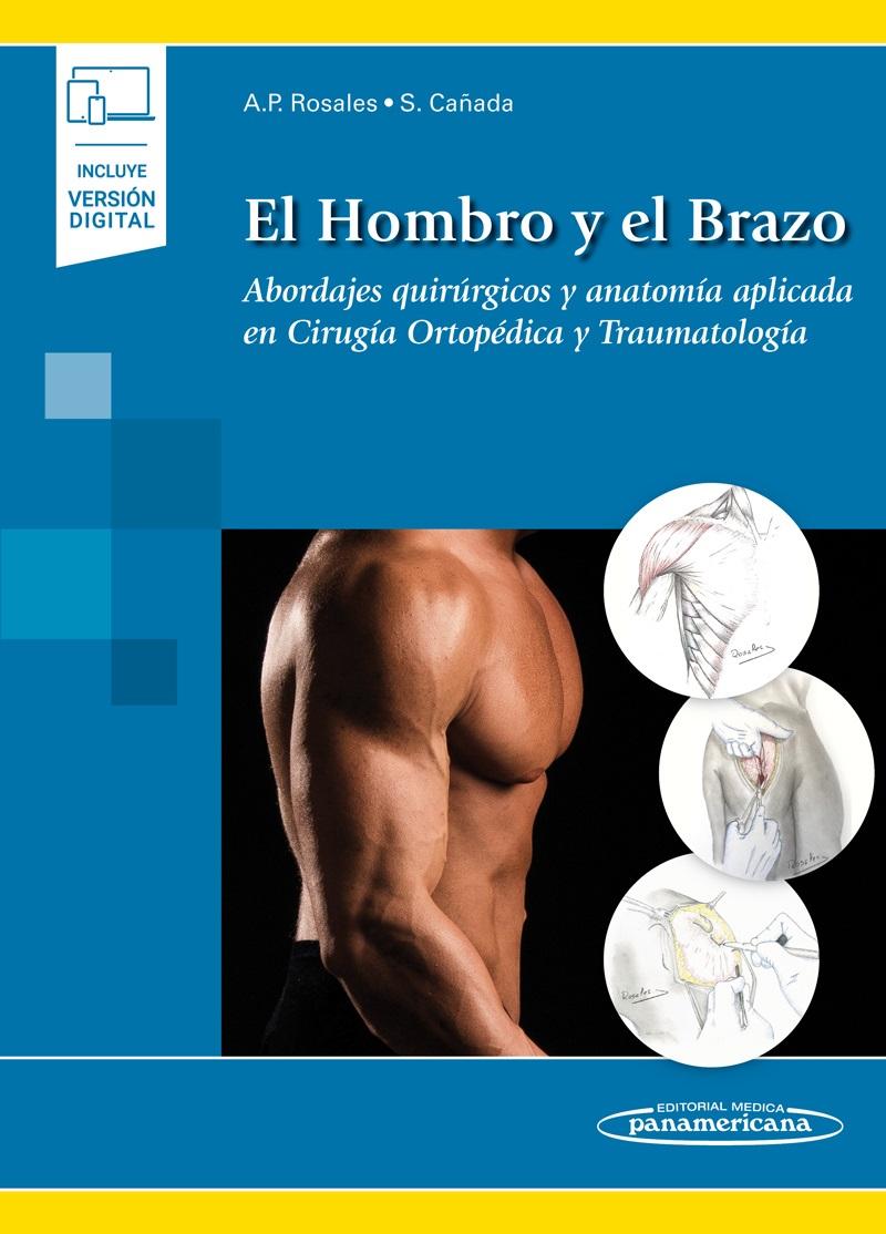El Hombro y el Brazo. Abordajes quirúrgicos y anatomía aplicada en Cirugía Ortopédica y Traumatología. Incluye eBook