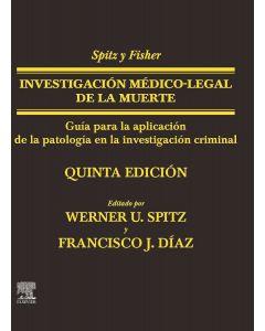 SPITZ y FISHER Investigación Médico-Legal de la Muerte. Guía para la Aplicación de la Patología a la Investigación Criminal