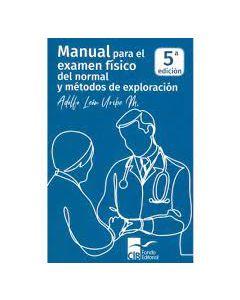 Manual para el Examen Físico del Normal y Métodos de Exploración.